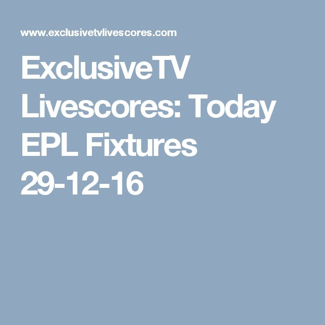ExclusiveTV Livescores: Today EPL Fixtures 29-12-16