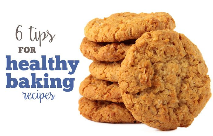 6 Tips for Healthy Baking Recipes