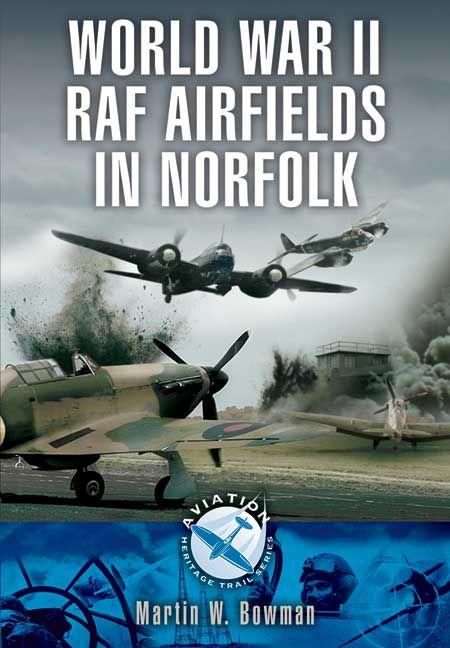 World War II RAF Airfields in Norfolk http://www.pen-and-sword.co.uk/World-War-II-RAF-Airfields-in-Norfolk-Paperback/p/1498