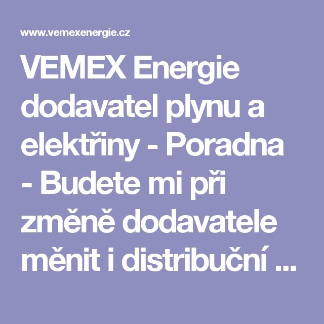 VEMEX Energie dodavatel plynu a elektřiny - Poradna - Budete mi při změně dodavatele měnit i distribuční sazbu elektřiny?