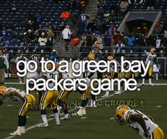 Go to a green bay packers football game. Bucket list.. I'm checking this one off today...