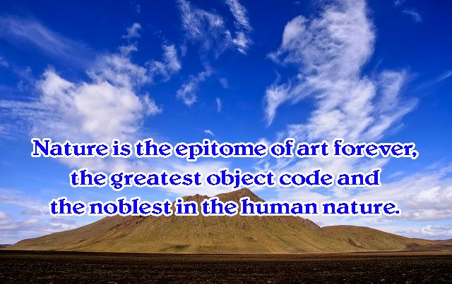 Nature is the epitome of art forever, the greatest object code and the noblest in the human nature.