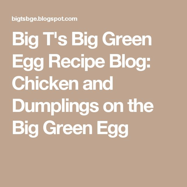 Big T's Big Green Egg Recipe Blog: Chicken and Dumplings on the Big Green Egg