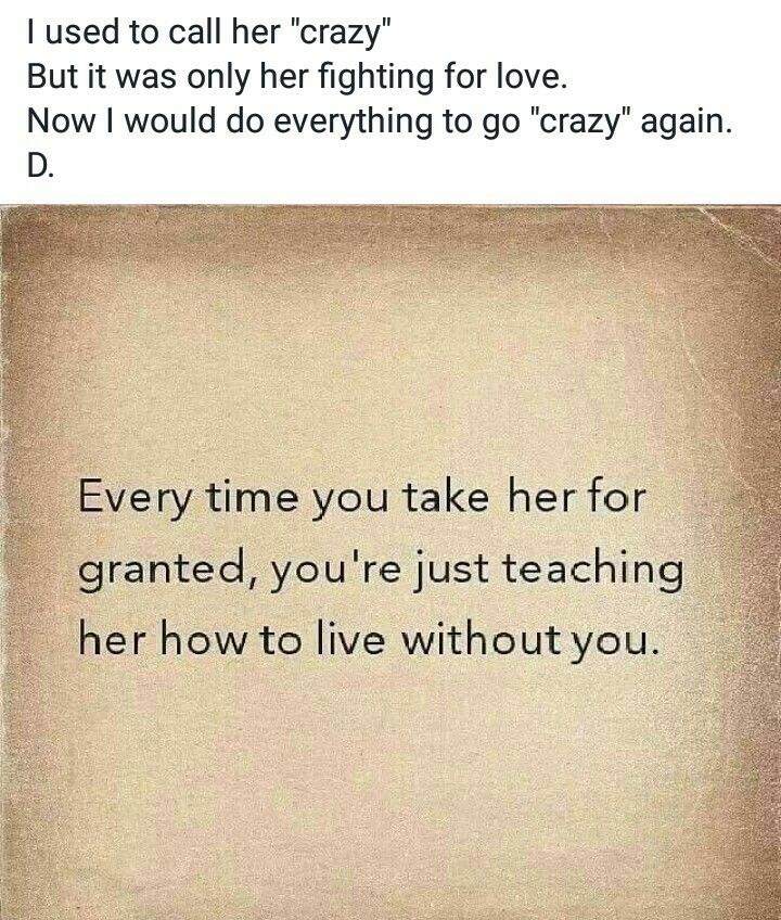 Every Time You Take Her For Granted You Re Teaching Her How To Live Without You Living Without You Text Quotes Great Quotes