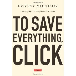 """To Save Everything, Click Here"" Evgeny Morozov"