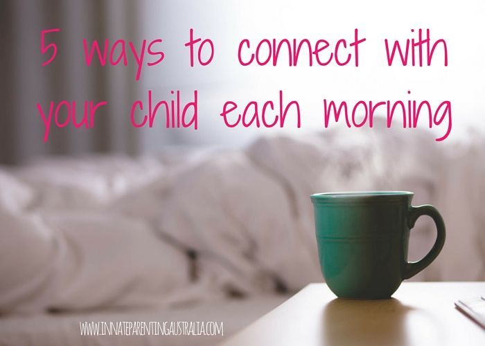 5 ways to connect with your child each morning - they don't take long, but they do reduce the chaos and tension! Give them a go!