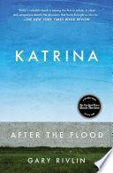Katrina: After the Flood - Gary Rivlin
