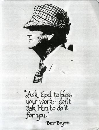 "Paul ""Bear"" Bryant. Ask God to bless your work, don't ask Him to do it for you."