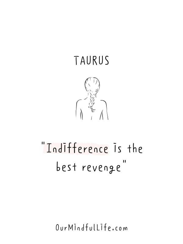 49 Taurus Quotes That Reveals The Truth Of The Bulls Our Mindful Life Taurus Quotes Revenge Quotes Indifference Quotes