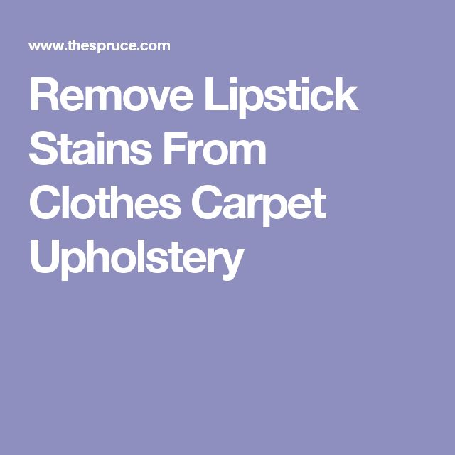 Remove Lipstick Stains From Clothes Carpet Upholstery