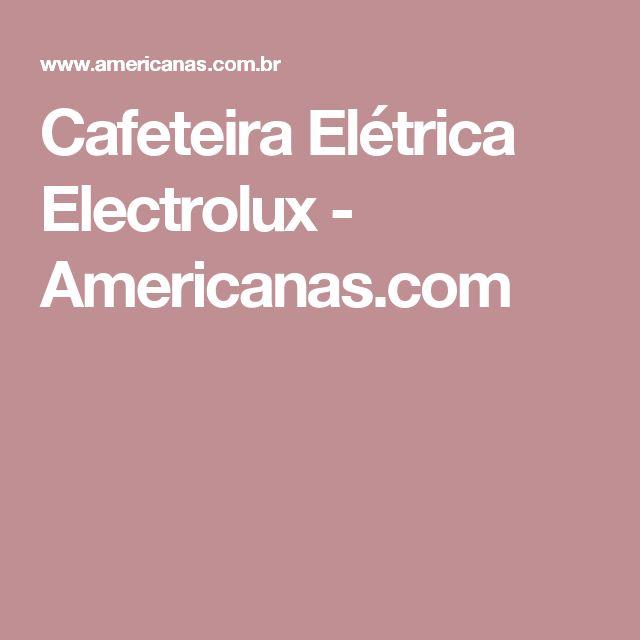 Cafeteira Elétrica Electrolux - Americanas.com