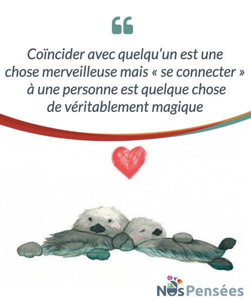"""Coïncider avec quelqu'un est une chose merveilleuse mais """"se connecter"""" à une personne est quelque chose de véritablement magique La vie nous fait parfois #rencontrer, comme par magie, des personnes #spéciales qui chamboulent tout sur notre chemin et qui #illuminent nos journées. #Emotions"""