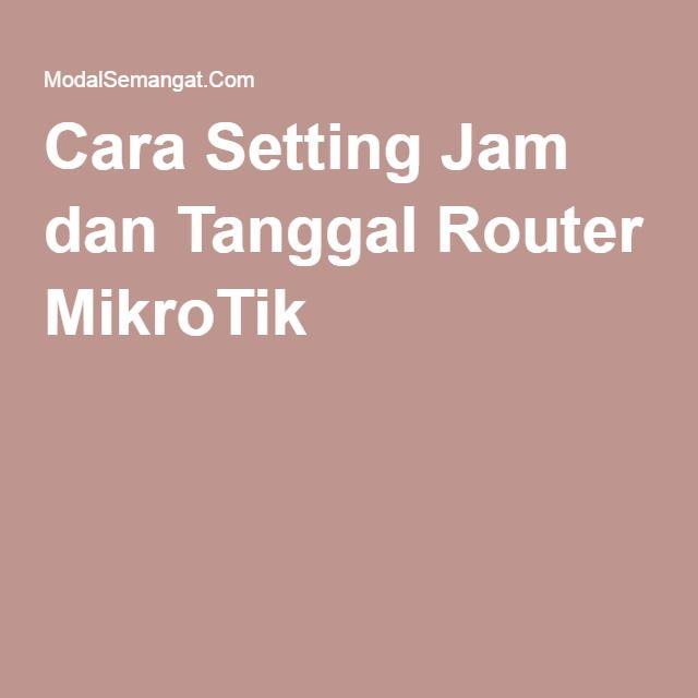 Cara Setting Jam dan Tanggal Router MikroTik