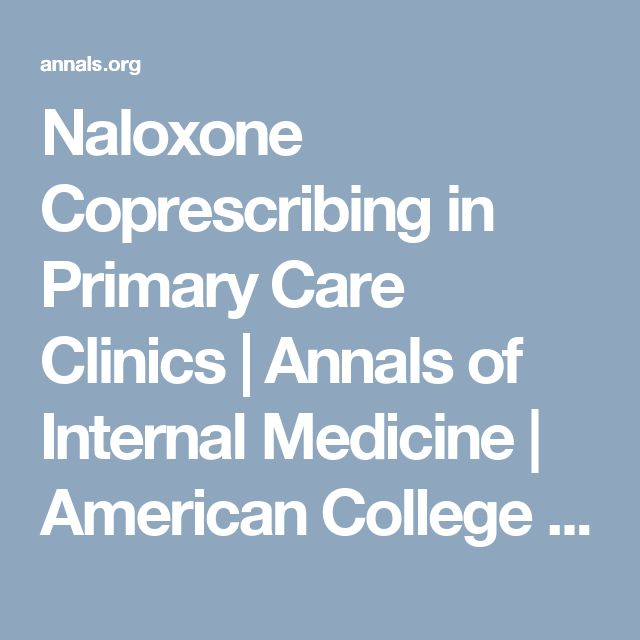 Naloxone Coprescribing in Primary Care Clinics | Annals of Internal Medicine | American College of Physicians