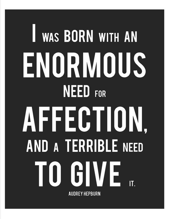 """""""I was born with an enormous need for affection, and a terrible need to give."""" - Audrey Hepburn <3 @Lorna Lang"""
