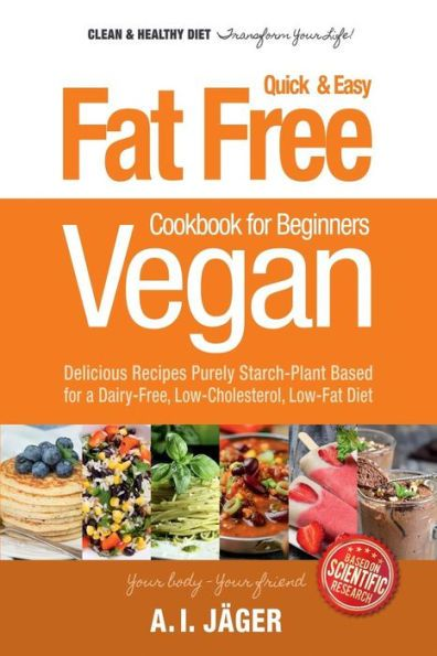 Vegan Cookbook for Beginners: Fat Free Quick & Easy Vegan Recipes - Delicious Recipes Purely Starch-