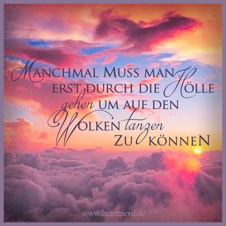 Manchmal muss man erst durch die Hölle gehen um auf den Wolken tanzen zu können. #Seelenpartner #Dualseelen #Zwillingsflammen #heart2soul #Sprüche