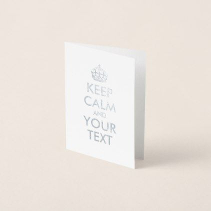 #Silver Keep Calm and Your Text Foil Card - #createyourown #cyo #gifts #cards #templates #designs #customize