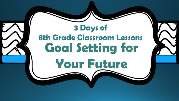 The Middle School Counselor: Goal Setting for Your Future--8th grade lessons