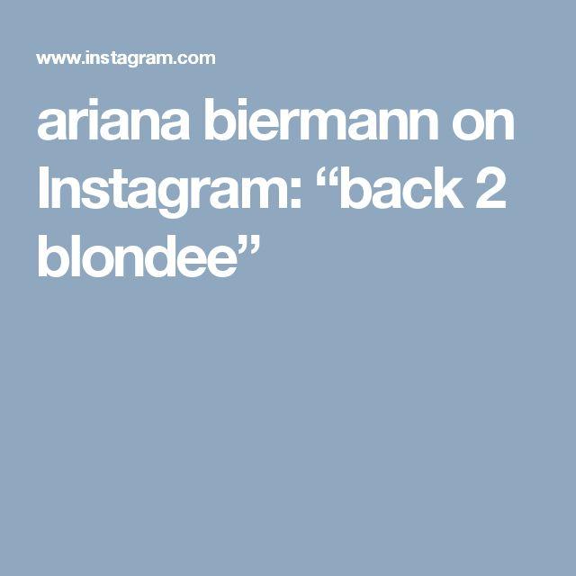 "ariana biermann on Instagram: ""back 2 blondee"""