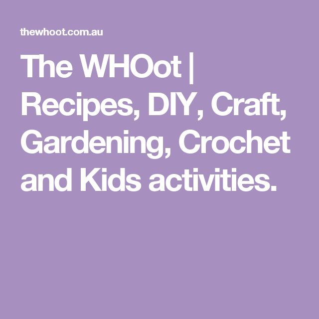 The WHOot | Recipes, DIY, Craft, Gardening, Crochet and Kids activities.
