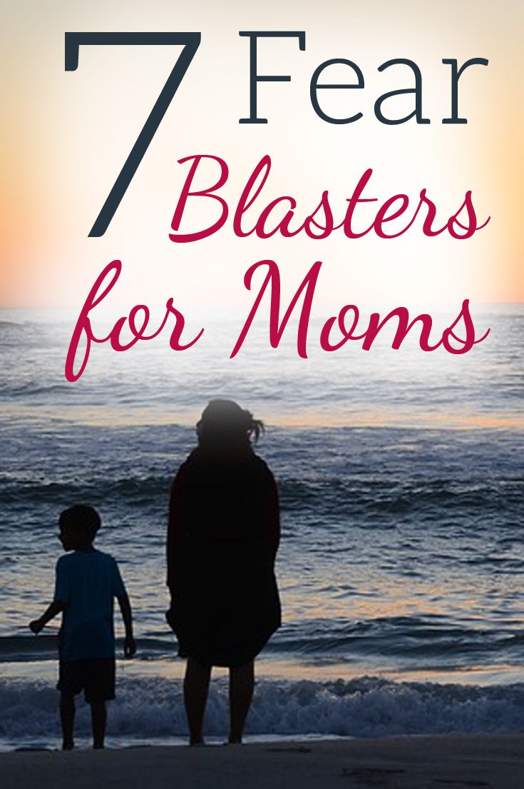 Every mom experiences normal, protective fears. But what we do with those fears forms our character. Here are 7 fear blasters for moms.