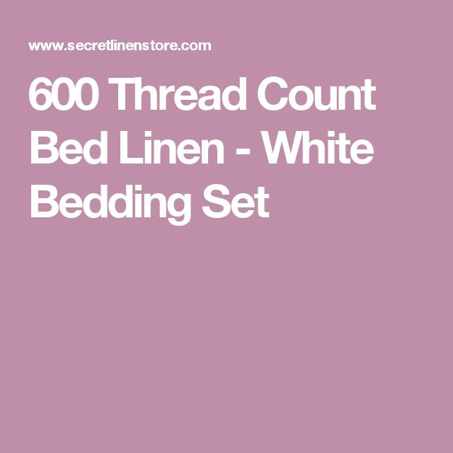 600 Thread Count Bed Linen - White Bedding Set