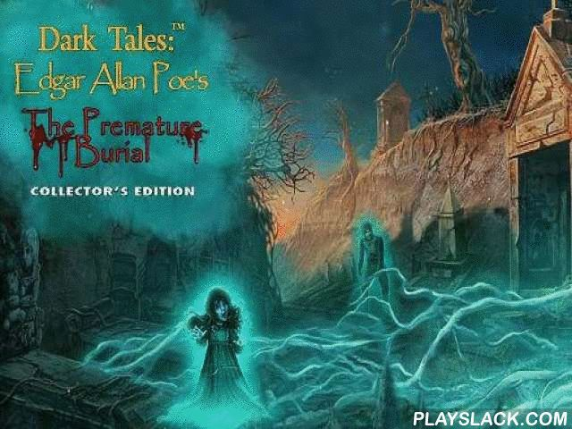 Dark Tales: Edgar Allan Poe's The Premature Burial. Collector's Edition  Android Game - playslack.com , Dark tales: Edgar Allan Poe's The premature burial. Collector s edition - support the policeman unravel a perplexity of youthful woman's death. gather indications and unravel problems. This Android game is based on the works an of well-kown communicator Edgar Allan Poe. The policeman conducts an inquiry in an aged region. Did the possessor kill his woman hiding  her liveborn? Or did…