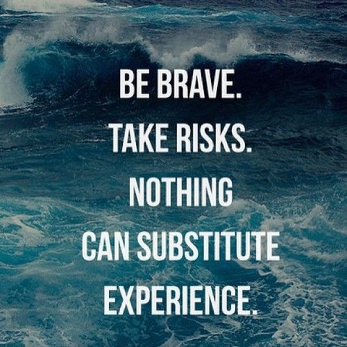 """""""Be brave. Take risks. Nothing can substitute experience."""" #courage #quote"""