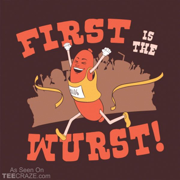 First Is The Wurst T-Shirt Designed by Busted Tees  #TCRZ #funny #sausage