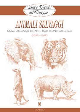 ANIMALI SELVAGGI ARTE TECNICA DISEGNO  Autore: CIVARDI EAN: 9788865203422 Editore: CASTELLO Collana: DISEGNO E TECNICHE PITTORICHE Pagine: 64  COME DISEGNARE ELEFANTI, TIGRI, LEONI E ALTRI ANIMALI. Prospettiva, anatomia, forma e struttura, procedimenti di disegno, taccuino naturalistico.  € 9,80