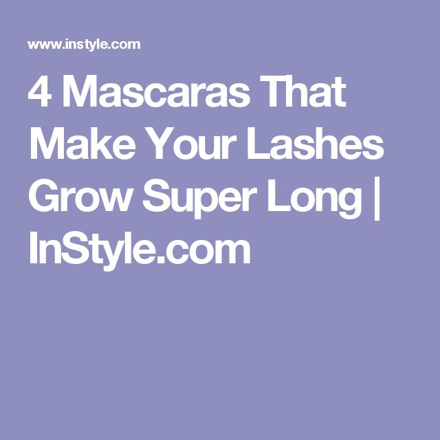 4 Mascaras That Make Your Lashes Grow Super Long | InStyle.com