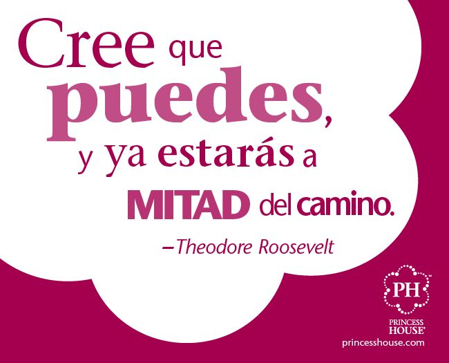 """""""Crees que puedes, y ya estaras a mitad del camino."""" -Theodore Roosevelt"""