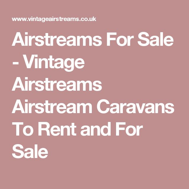 Airstreams For Sale - Vintage Airstreams Airstream Caravans To Rent and For Sale