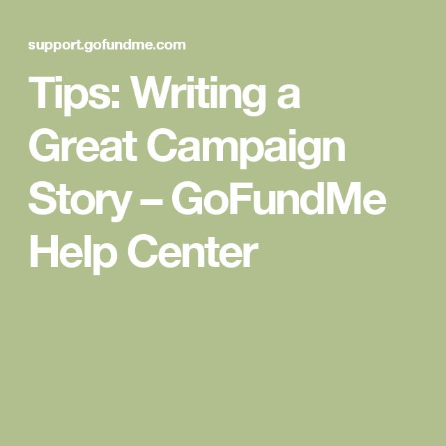 Tips: Writing a Great Campaign Story – GoFundMe Help Center