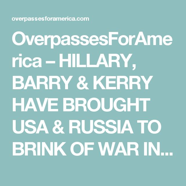 OverpassesForAmerica – HILLARY, BARRY & KERRY HAVE BROUGHT USA & RUSSIA TO BRINK OF WAR IN SYRIA *VIDEO* #o4a #news #Syria #RT