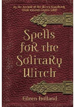 Spells for the Solitary Witch by Eileen Holland