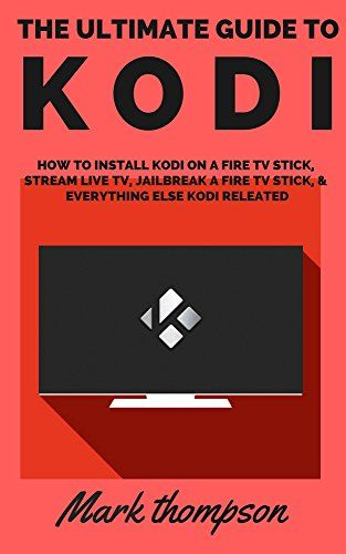 nice Kodi: The Ultimate Guide To Kodi: How To Install Kodi On A Fire TV Stick, Stream Live TV, Jailbreak A Fire TV Stick, & Everything Else Kodi Related! (Kodi, ... How to install to Kodi, Amazon Book 1)
