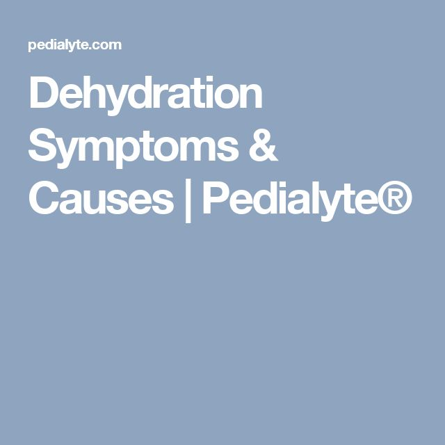 Dehydration Symptoms & Causes | Pedialyte®