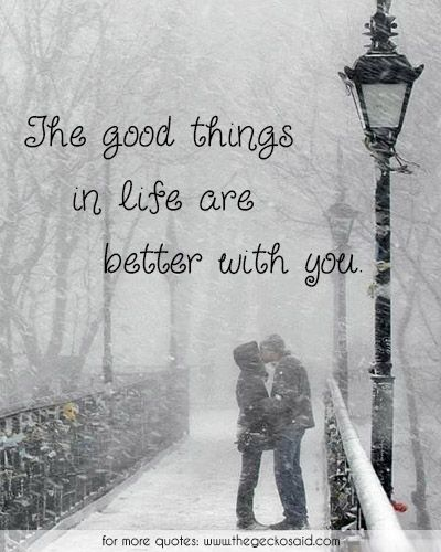 The good things in life are better with you.  #better #good #life #love #loving #quotes #things #you