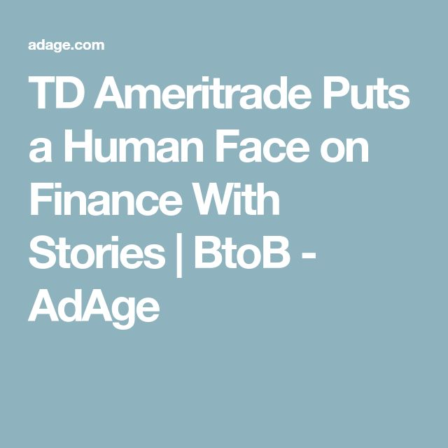 TD Ameritrade Puts a Human Face on Finance With Stories | BtoB - AdAge