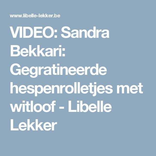 VIDEO: Sandra Bekkari: Gegratineerde hespenrolletjes met witloof - Libelle Lekker