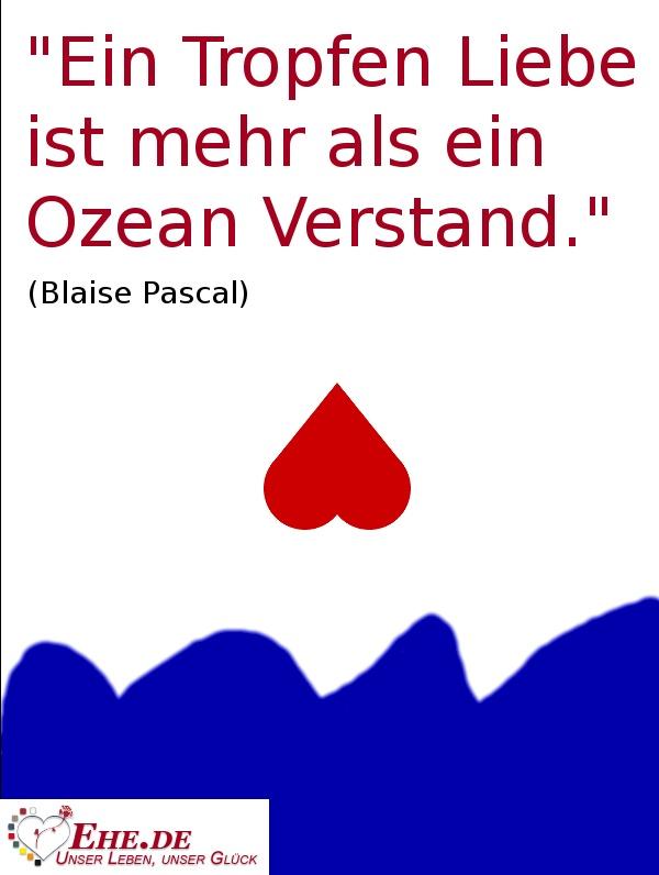 """""""Ein Tropfen #Liebe ist mehr als ein Ozean Verstand."""" (Blaise Pascal)"""