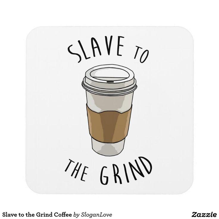Slave to the Grind Coffee Beverage Coaster