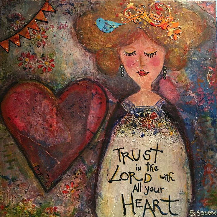 Trust in the Lord with all your heart. Proverbs 3:5 By Sarah Spooner 2016 inspired by Kelly Rae Roberts