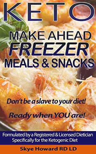 Keto Diet Make Ahead Freezer Meals & Snacks: 45 Delicious and Easy Keto Recipes to Make Ahead and Freeze for Keto Dieters (The Convenient Keto Series Book 1) by Skye Howard Registered and Licensed Dietician, http://www.amazon.com/dp/B00QRQTSU4/ref=cm_sw_r_pi_dp_umkPub0AZRMQ4