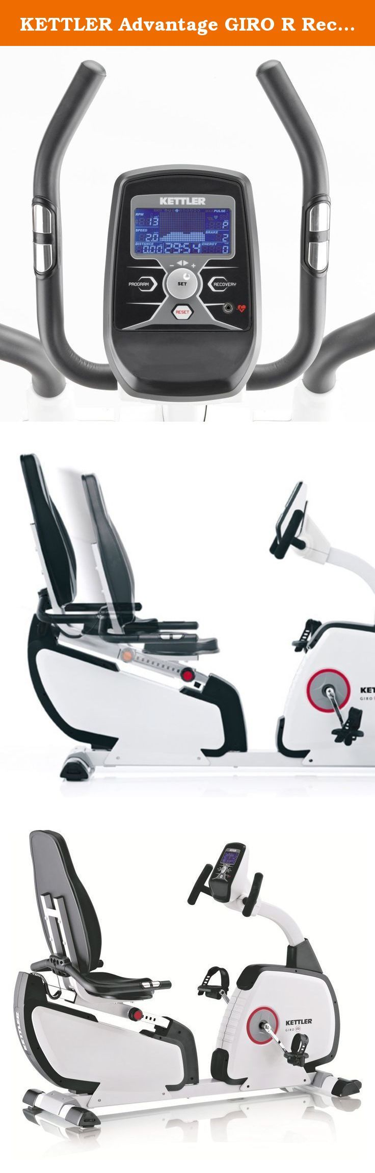 KETTLER Advantage GIRO R Recumbent Exercise Bike. Informative LCD display for instant feedback Adjustable heart rate control programs Quick start lets you pedal to activate trainer 15-lb. flywheel Poly-V drive belt system; smooth, quiet operation Built-in casters; easy maintenance and storage About Kettler Products This item is manufactured by Kettler. Throughout the world, Kettler is a leading brand in leisure furniture, sports and fitness equipment, table tennis tables, bicycles, and...