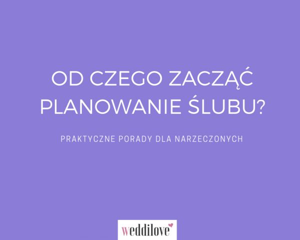 Od czego zacząć planowanie ślubu? Praktyczne porady dla narzeczonych. #planowanie #ślub #wesele