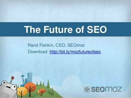 The Future of SEO by Rand Fishkin, via Slideshare