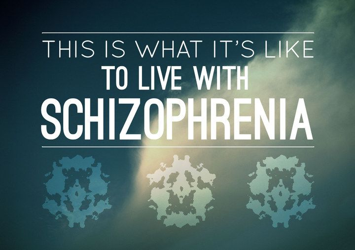 This Is What It's Like To Live With Schizophrenia.  This really opened my eyes to what schizophrenia really is.